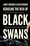 Reducing the Risk of Black Swans: Using the Science of Investing to Capture Returns with Less...